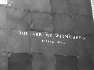 You are y witnesses: quote from the book of Isaiah, found on the wall at the Holocaust Museum, Washington DC