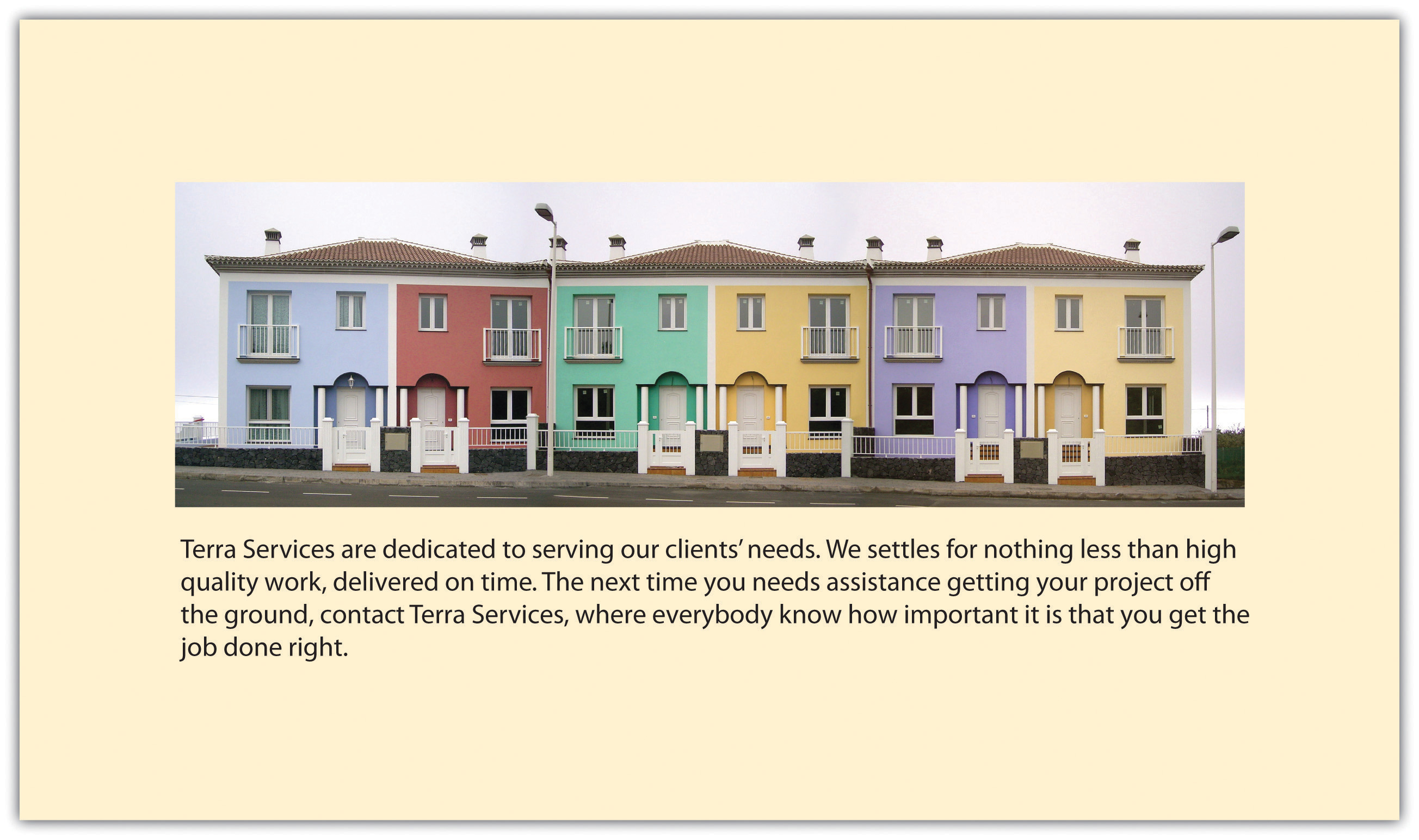 Advertisement: Terra Services are dedicated to serving our clients' needs. We settles for nothing less than high quality work, delivered on time. The next time you needs assistance getting your project off the ground, contact Terra Services, where everybody know how important it is that you get the job done right.