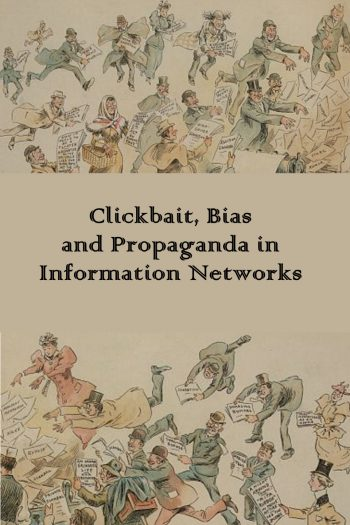 Cover image for Clickbait, Bias, and Propaganda in Information Networks