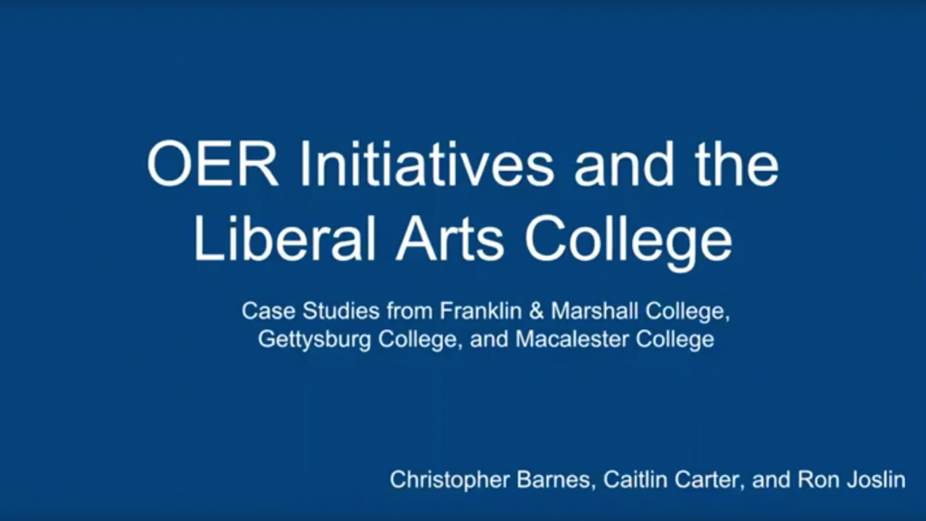 OER Initiatives and the Liberal Arts College: Case Studies from Franklin & Marshall college, Gettysburg College, and Macalester College